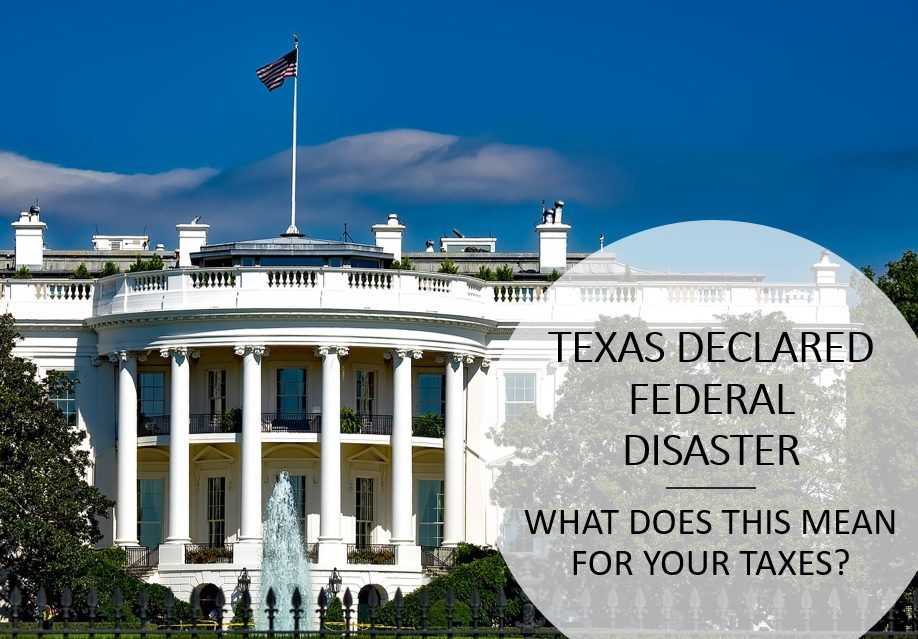 Texas Declared Federal Disaster – What Does This Mean For My Taxes?