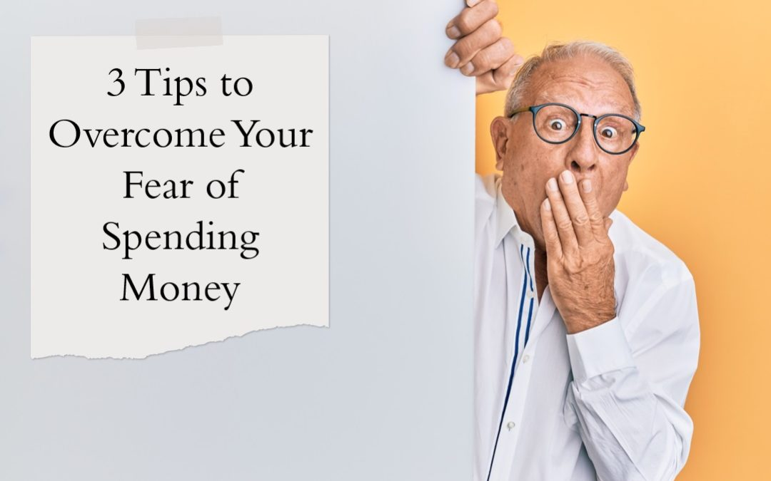 3 Tips to Overcome Your Fear of Spending Money